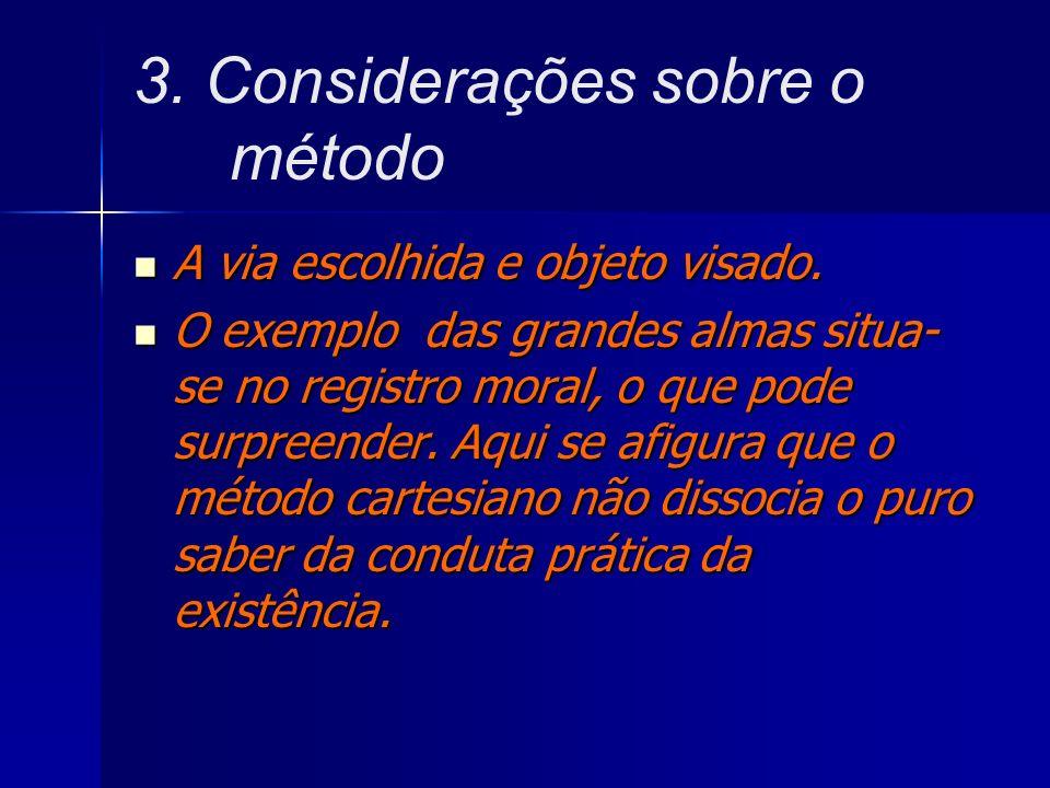 3. Considerações sobre o método A via escolhida e objeto visado. A via escolhida e objeto visado. O exemplo das grandes almas situa- se no registro mo