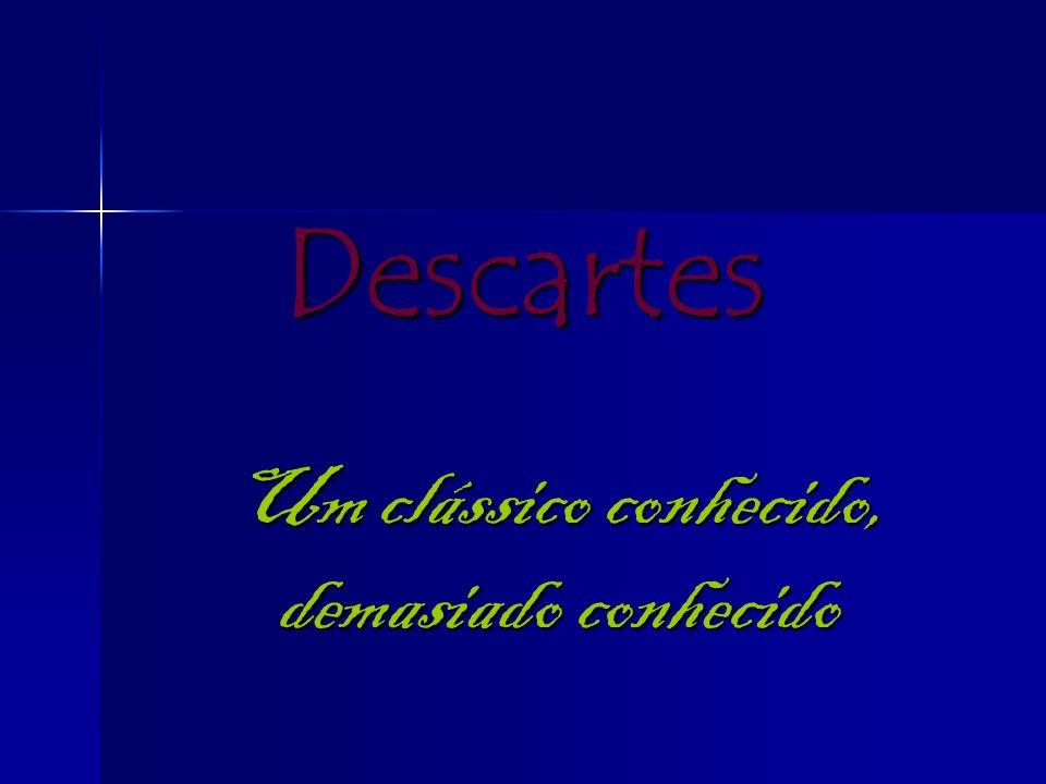 Descartes Um clássico conhecido, demasiado conhecido