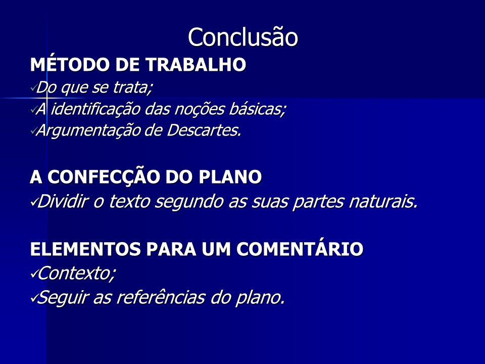 Conclusão MÉTODO DE TRABALHO Do que se trata; Do que se trata; A identificação das noções básicas; A identificação das noções básicas; Argumentação de