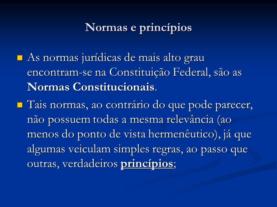 Normas e princípios As normas jurídicas de mais alto grau encontram-se na Constituição Federal, são as Normas Constitucionais. As normas jurídicas de