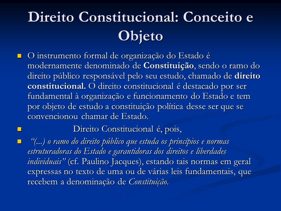 Direito Constitucional: Conceito e Objeto O instrumento formal de organização do Estado é modernamente denominado de Constituição, sendo o ramo do dir