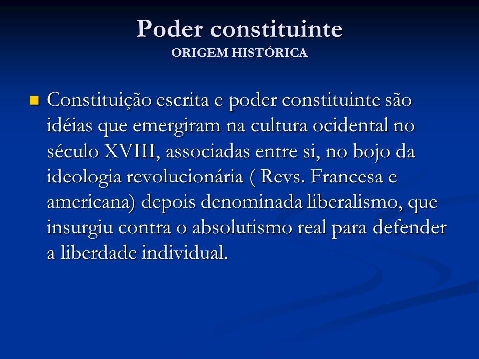 Poder constituinte ORIGEM HISTÓRICA Constituição escrita e poder constituinte são idéias que emergiram na cultura ocidental no século XVIII, associada
