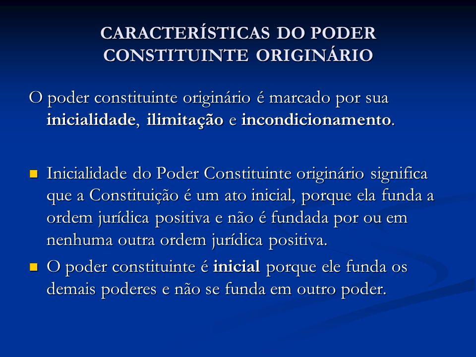 CARACTERÍSTICAS DO PODER CONSTITUINTE ORIGINÁRIO O poder constituinte originário é marcado por sua inicialidade, ilimitação e incondicionamento. Inici