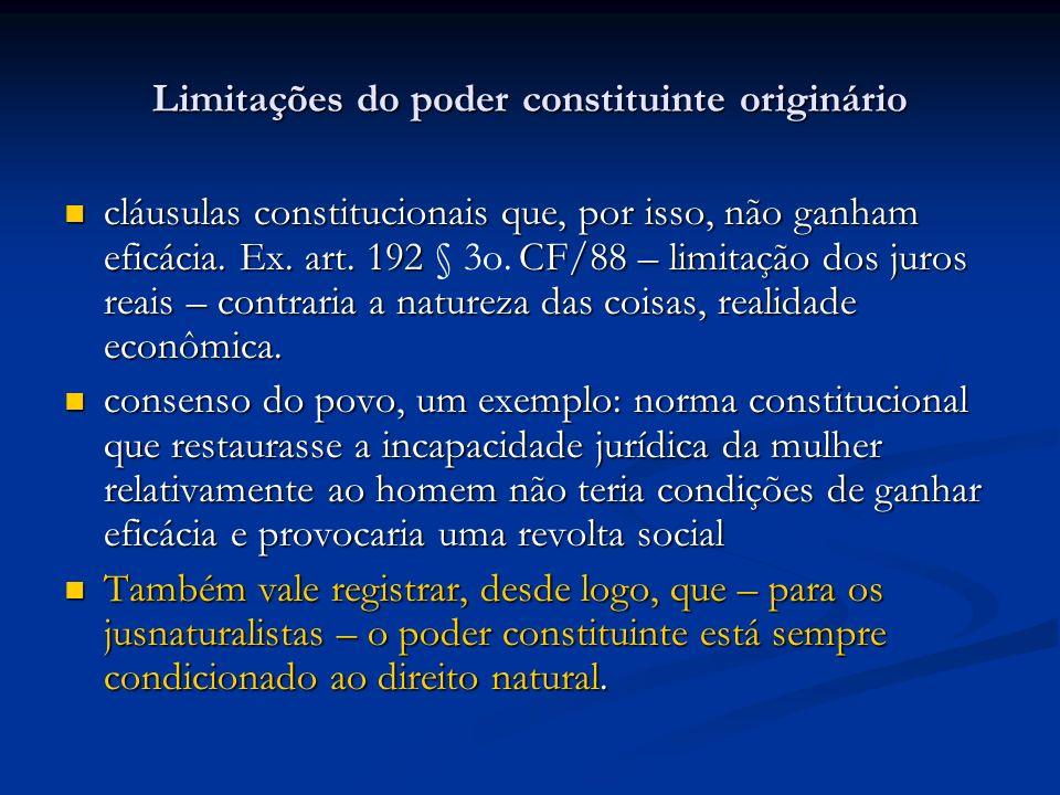 Limitações do poder constituinte originário cláusulas constitucionais que, por isso, não ganham eficácia. Ex. art. 192 CF/88 – limitação dos juros rea