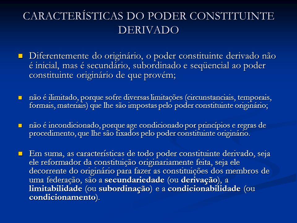 CARACTERÍSTICAS DO PODER CONSTITUINTE DERIVADO Diferentemente do originário, o poder constituinte derivado não é inicial, mas é secundário, subordinad