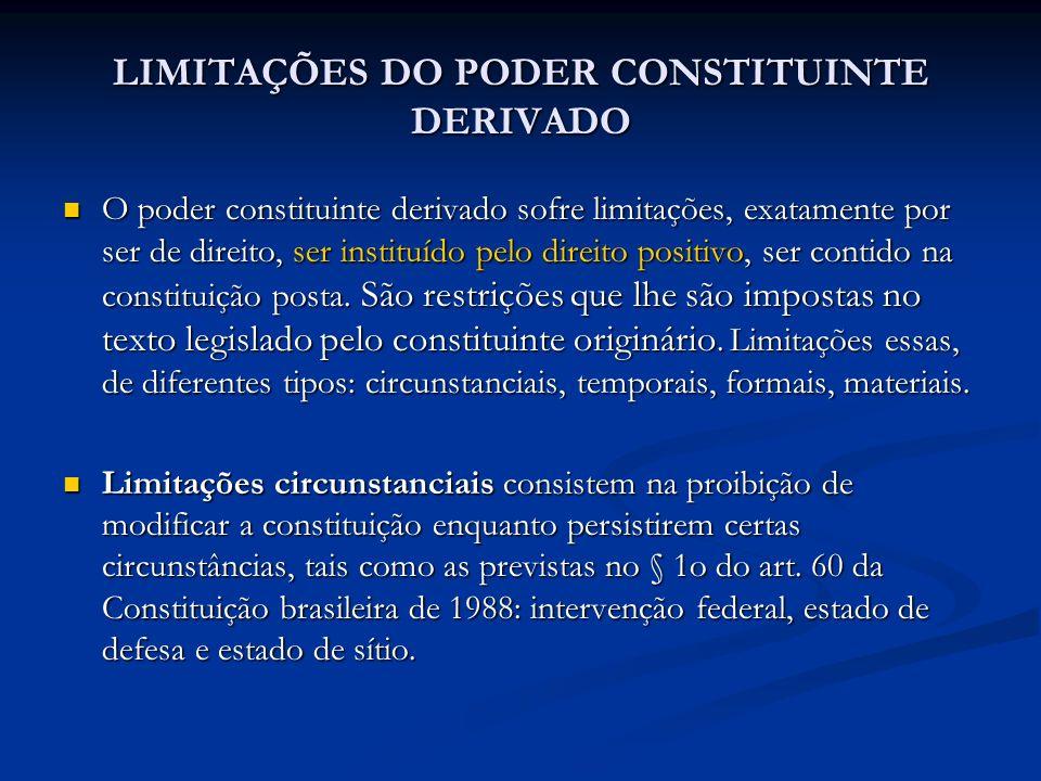 LIMITAÇÕES DO PODER CONSTITUINTE DERIVADO O poder constituinte derivado sofre limitações, exatamente por ser de direito, ser instituído pelo direito p
