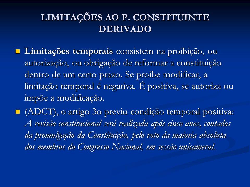 LIMITAÇÕES AO P. CONSTITUINTE DERIVADO Limitações temporais consistem na proibição, ou autorização, ou obrigação de reformar a constituição dentro de