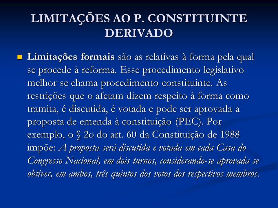 LIMITAÇÕES AO P. CONSTITUINTE DERIVADO Limitações formais são as relativas à forma pela qual se procede à reforma. Esse procedimento legislativo melho