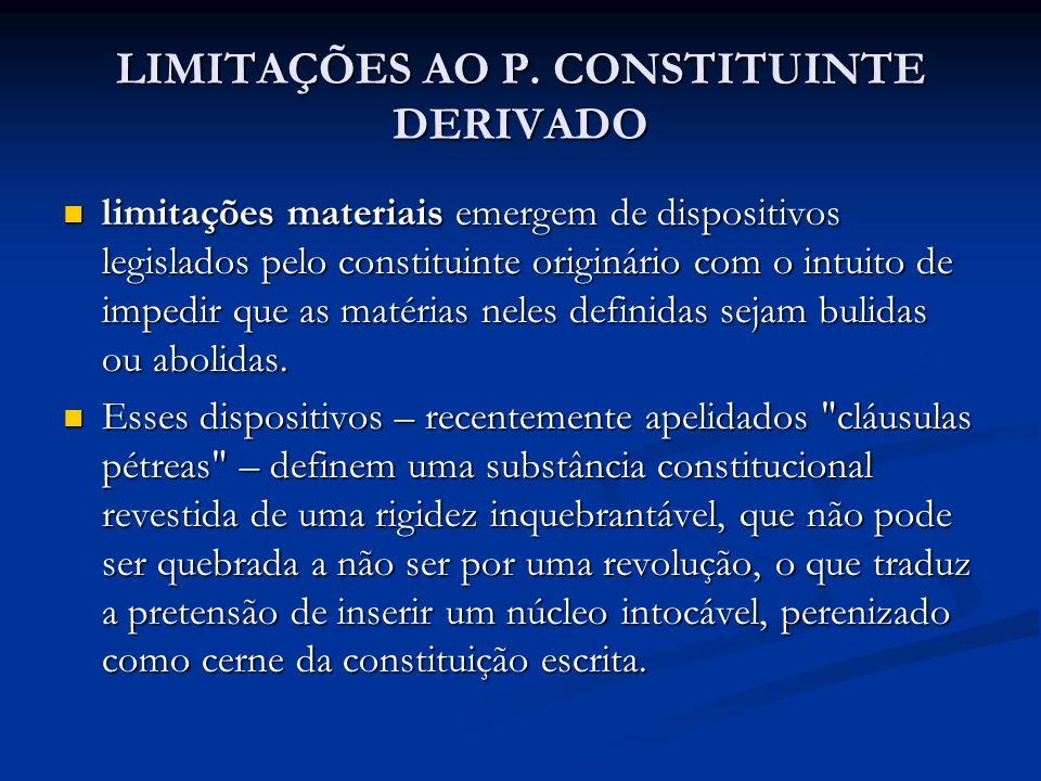 LIMITAÇÕES AO P. CONSTITUINTE DERIVADO limitações materiais emergem de dispositivos legislados pelo constituinte originário com o intuito de impedir q