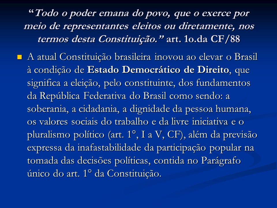 Todo o poder emana do povo, que o exerce por meio de representantes eleitos ou diretamente, nos termos desta Constituição. art. 1o.da CF/88Todo o pode