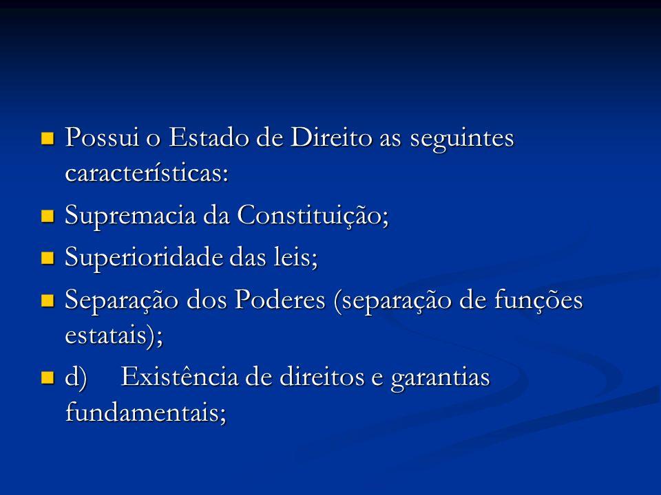 Possui o Estado de Direito as seguintes características: Possui o Estado de Direito as seguintes características: Supremacia da Constituição; Supremac