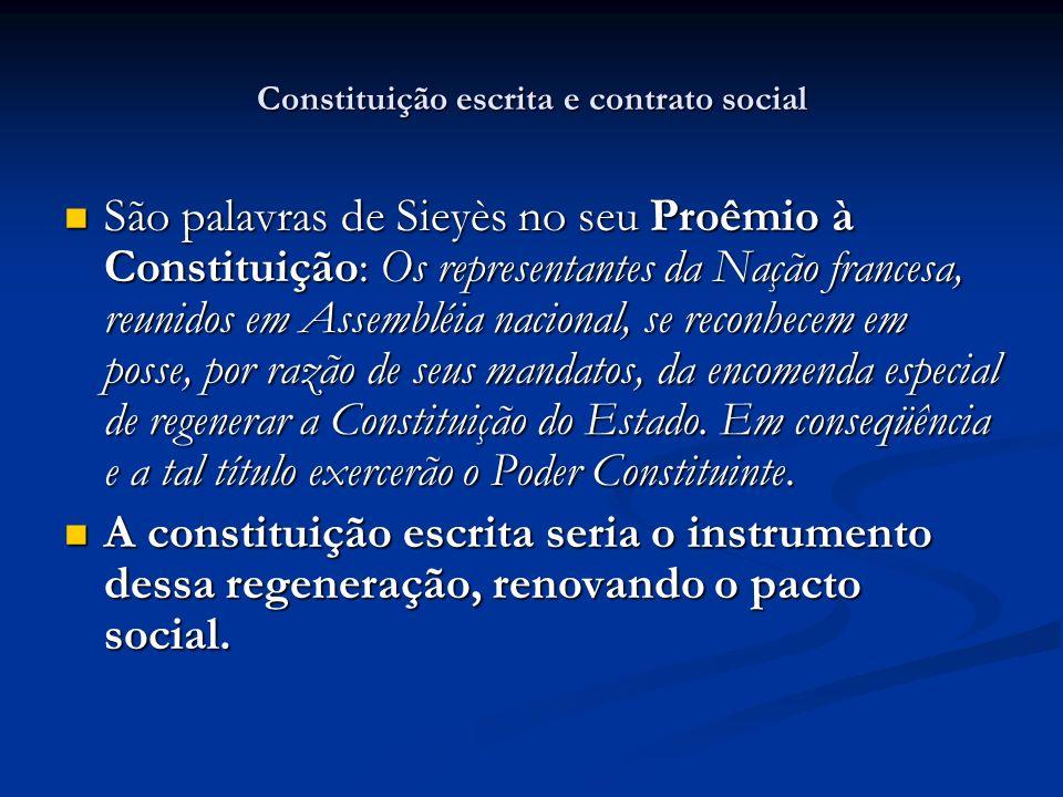 Constituição escrita e contrato social São palavras de Sieyès no seu Proêmio à Constituição: Os representantes da Nação francesa, reunidos em Assemblé