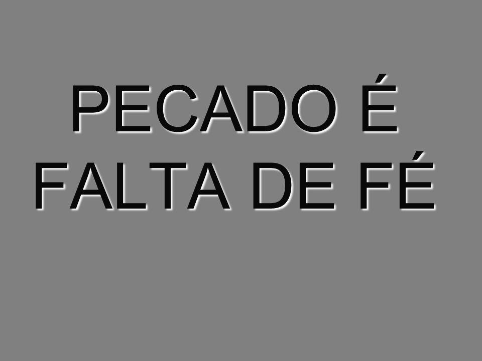 PECADO É FALTA DE FÉ