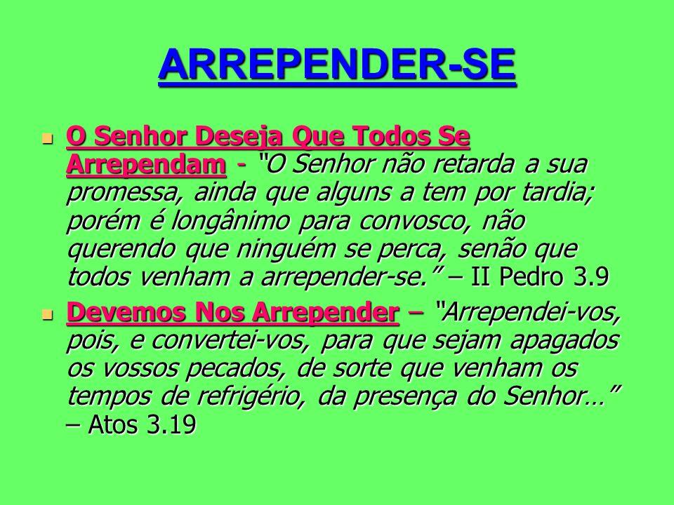 ARREPENDER-SE O Senhor Deseja Que Todos Se Arrependam - O Senhor não retarda a sua promessa, ainda que alguns a tem por tardia; porém é longânimo para