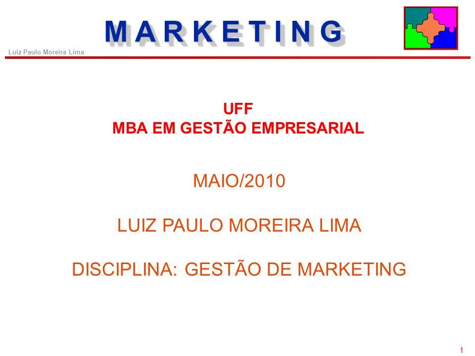 1 Luiz Paulo Moreira Lima MAIO/2010 LUIZ PAULO MOREIRA LIMA DISCIPLINA: GESTÃO DE MARKETING M A R K E T I N G UFF MBA EM GESTÃO EMPRESARIAL