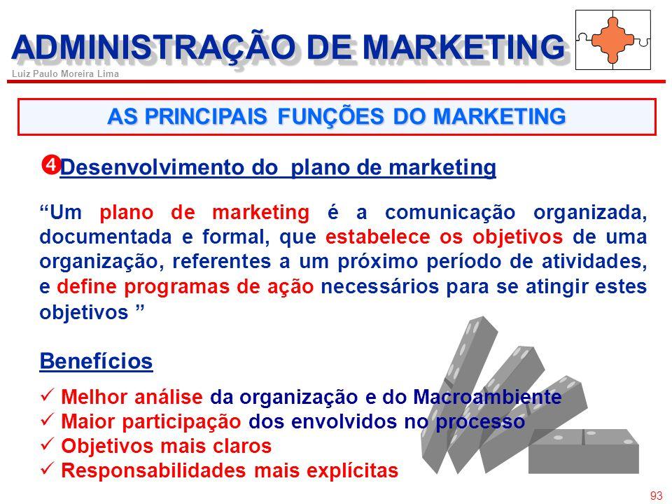 92 Luiz Paulo Moreira Lima Excelência Operacional AS PRINCIPAIS FUNÇÕES DO MARKETING Desenvolvimento de estratégias de marketing posicionamento Consis
