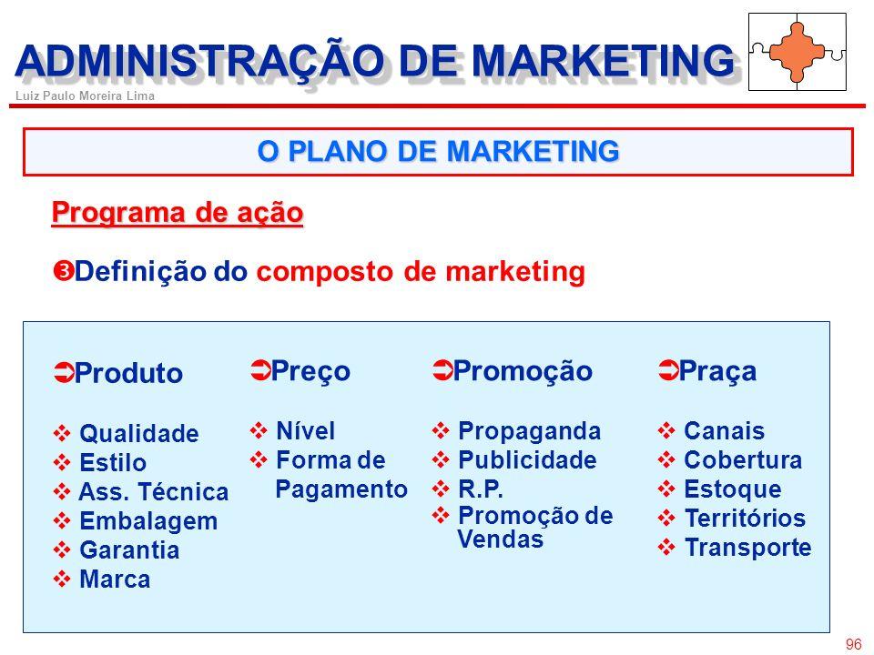 95 Luiz Paulo Moreira Lima O PLANO DE MARKETING ADMINISTRAÇÃO DE MARKETING Estratégia Definir o posicionamento, ou seja: ò Como queremos que nosso púb