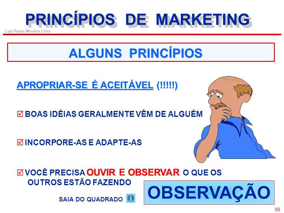 97 Luiz Paulo Moreira Lima PRINCÍPIOS DE MARKETING NÃO EXISTE REALIDADE PERCEPÇÃO O QUE VALE É A PERCEPÇÃO (DO CLIENTE) CONHEÇA O SEU CLIENTE! ALGUNS