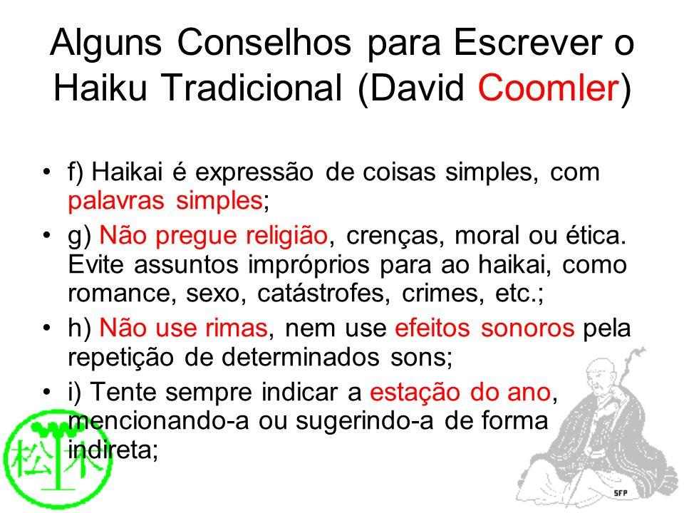 Alguns Conselhos para Escrever o Haiku Tradicional (David Coomler) f) Haikai é expressão de coisas simples, com palavras simples; g) Não pregue religi