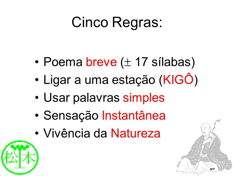 Cinco Regras: Poema breve ( 17 sílabas) Ligar a uma estação (KIGÔ) Usar palavras simples Sensação Instantânea Vivência da Natureza