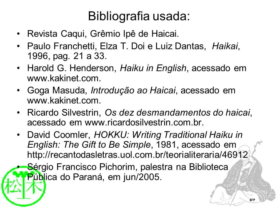Bibliografia usada: Revista Caqui, Grêmio Ipê de Haicai. Paulo Franchetti, Elza T. Doi e Luiz Dantas, Haikai, 1996, pag. 21 a 33. Harold G. Henderson,