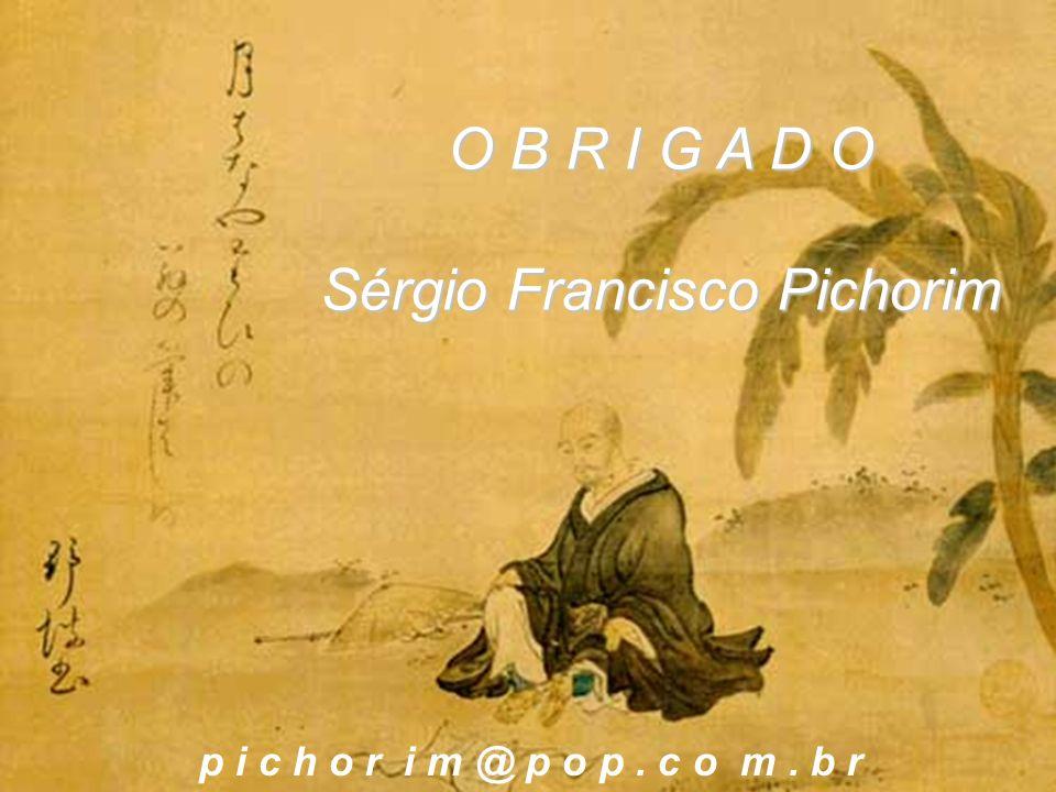 p i c h o r i m @ p o p. c o m. b r O B R I G A D O Sérgio Francisco Pichorim