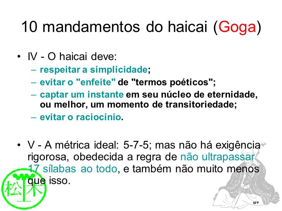 10 mandamentos do haicai (Goga) IV - O haicai deve: –respeitar a simplicidade; –evitar o