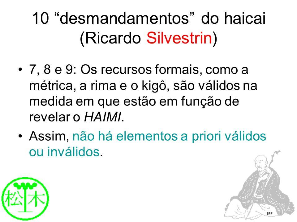 10 desmandamentos do haicai (Ricardo Silvestrin) 7, 8 e 9: Os recursos formais, como a métrica, a rima e o kigô, são válidos na medida em que estão em