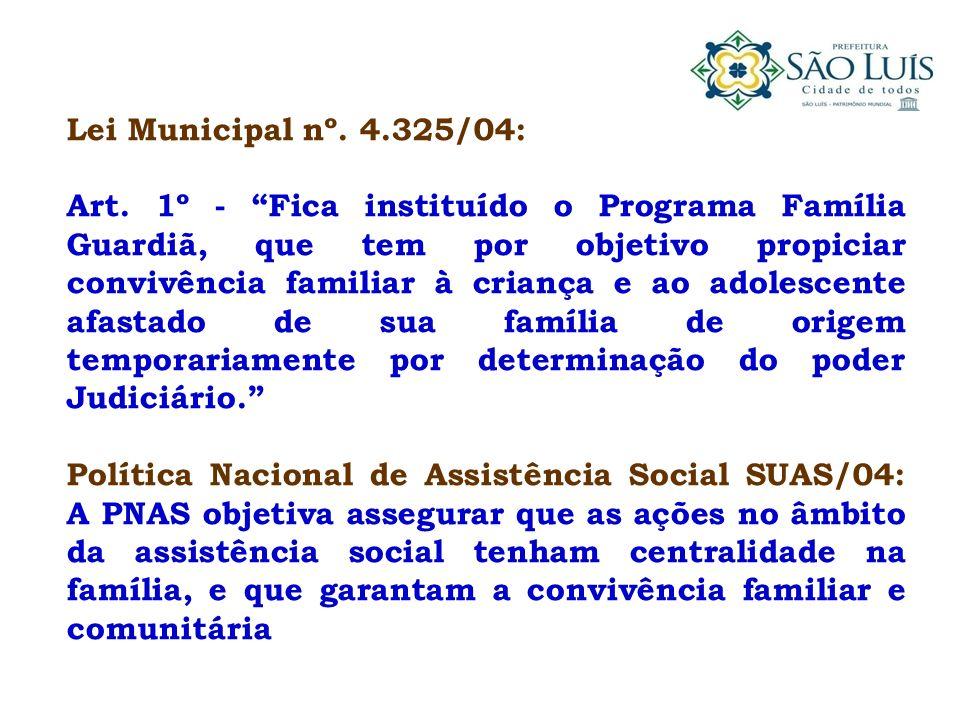 Lei Municipal nº. 4.325/04: Art. 1º - Fica instituído o Programa Família Guardiã, que tem por objetivo propiciar convivência familiar à criança e ao a