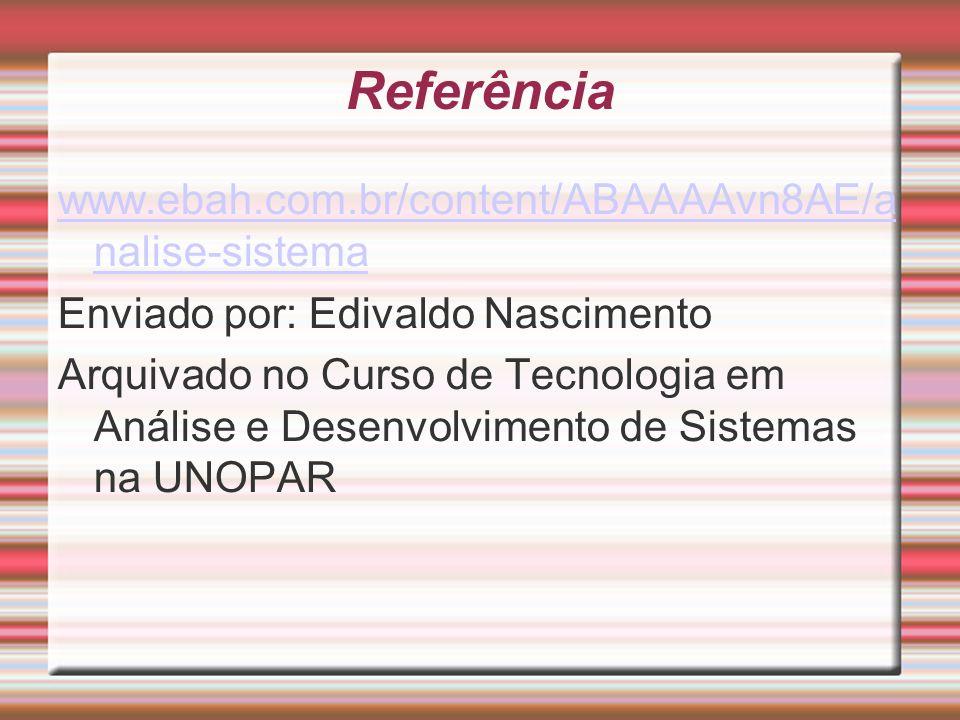 Referência www.ebah.com.br/content/ABAAAAvn8AE/a nalise-sistema Enviado por: Edivaldo Nascimento Arquivado no Curso de Tecnologia em Análise e Desenvo