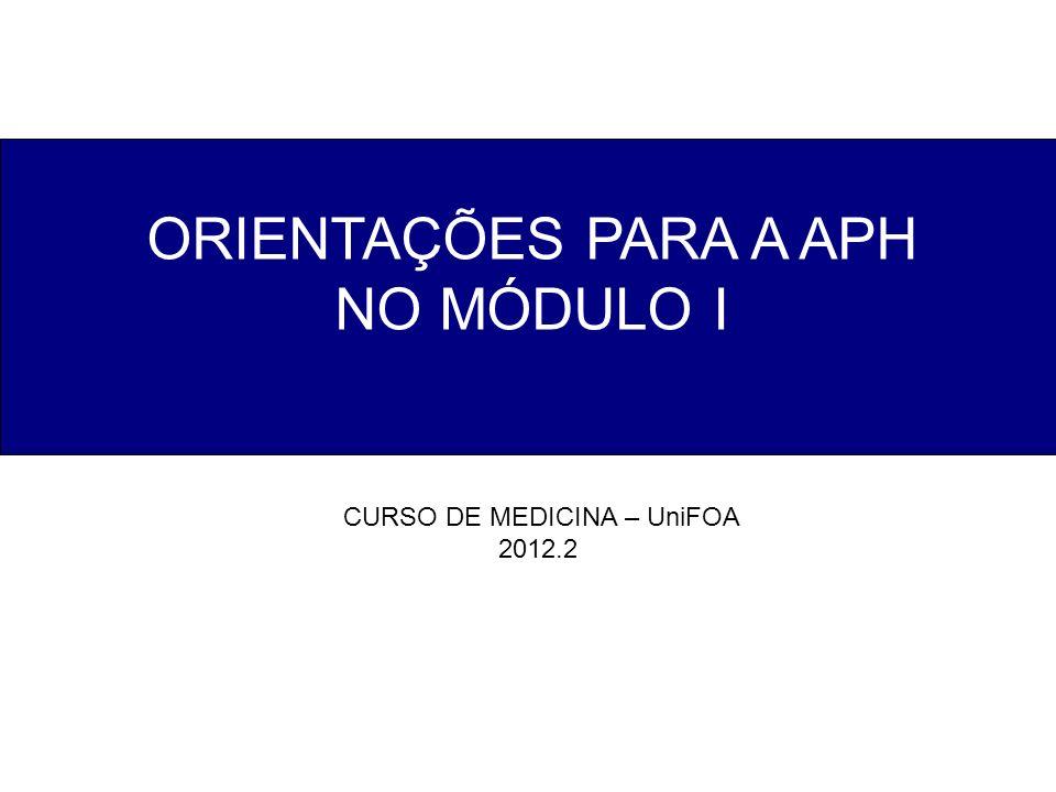 ORIENTAÇÕES PARA A APH NO MÓDULO I CURSO DE MEDICINA – UniFOA 2012.2