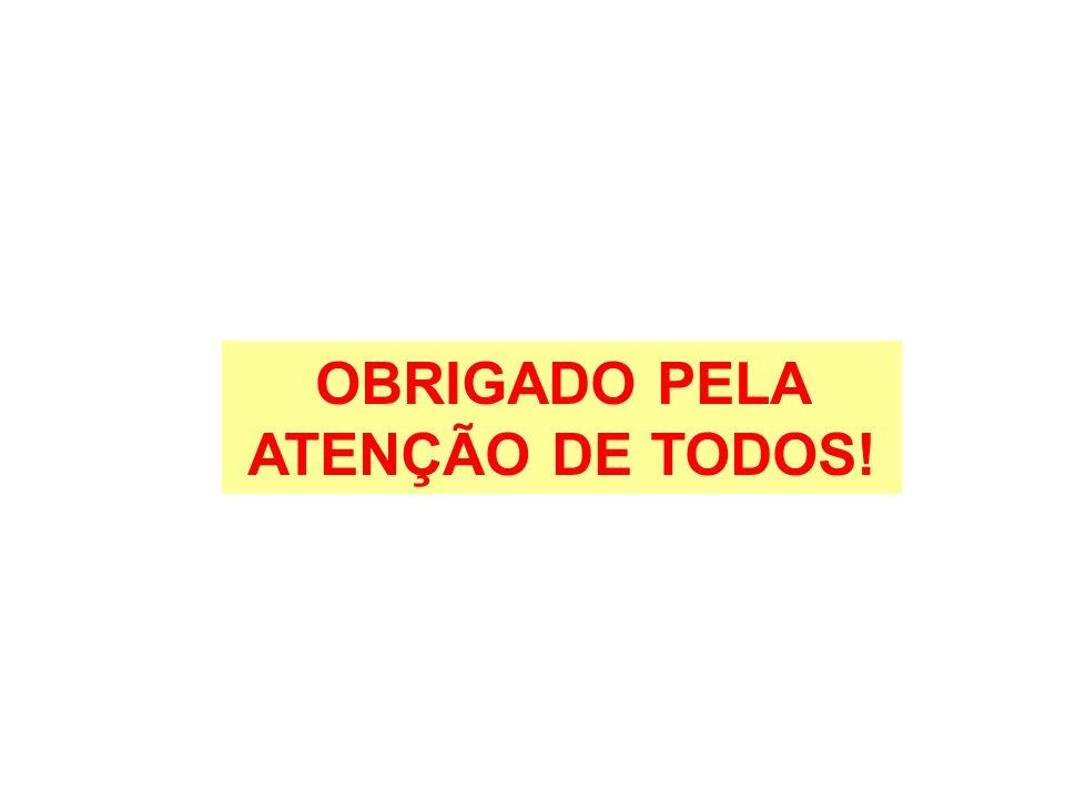 OBRIGADO PELA ATENÇÃO DE TODOS!