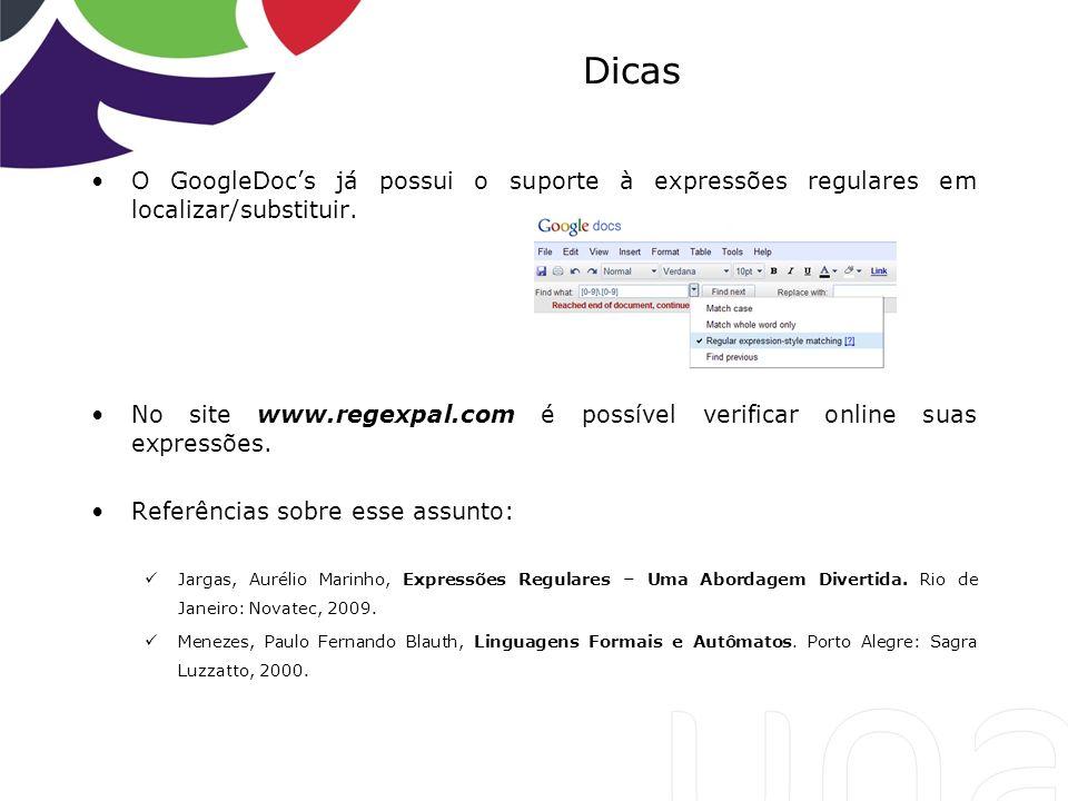 Dicas O GoogleDocs já possui o suporte à expressões regulares em localizar/substituir. No site www.regexpal.com é possível verificar online suas expre