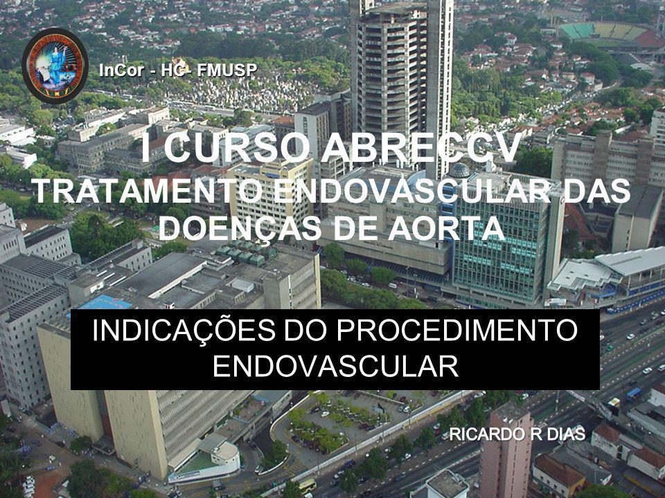 InCor - HC- FMUSP I CURSO ABRECCV TRATAMENTO ENDOVASCULAR DAS DOENÇAS DE AORTA INDICAÇÕES DO PROCEDIMENTO ENDOVASCULAR