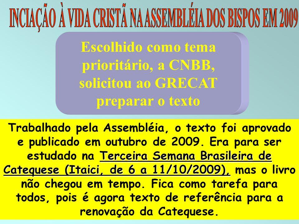 17 Escolhido como tema prioritário, a CNBB, solicitou ao GRECAT preparar o texto Terceira Semana Brasileira de Catequese (Itaici, de 6 a 11/10/2009),