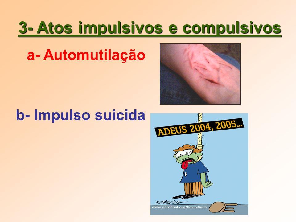 3- Atos impulsivos e compulsivos a- Automutilação b- Impulso suicida