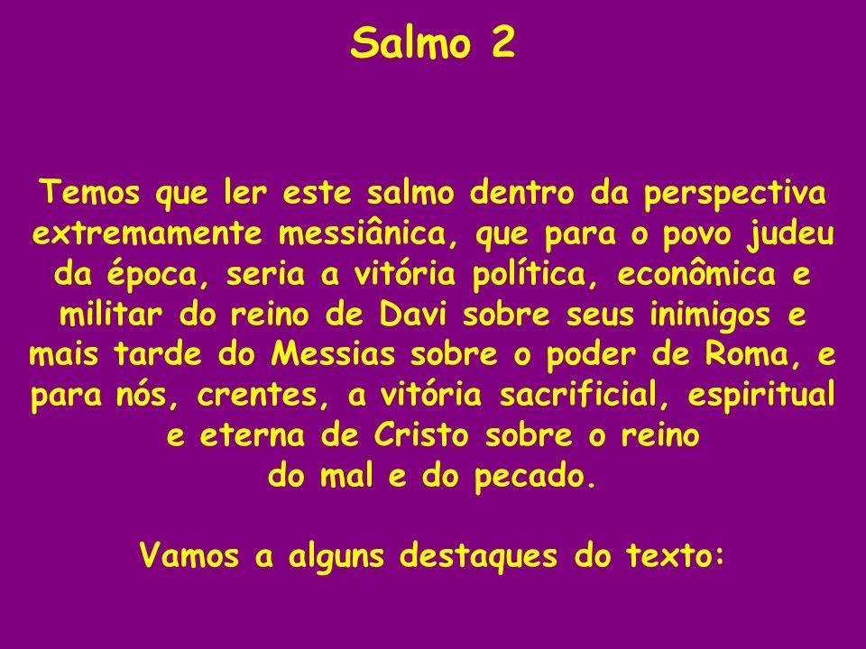 Salmo 2 Temos que ler este salmo dentro da perspectiva extremamente messiânica, que para o povo judeu da época, seria a vitória política, econômica e
