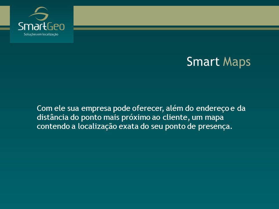 Com ele sua empresa pode oferecer, além do endereço e da distância do ponto mais próximo ao cliente, um mapa contendo a localização exata do seu ponto