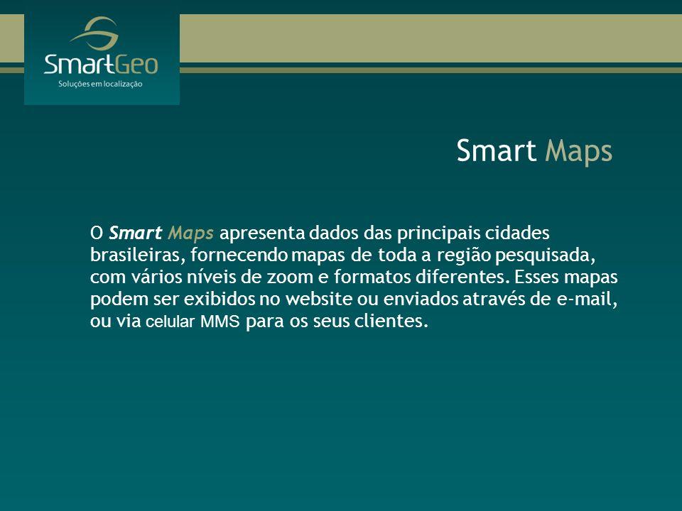 Smart Maps O Smart Maps apresenta dados das principais cidades brasileiras, fornecendo mapas de toda a região pesquisada, com vários níveis de zoom e