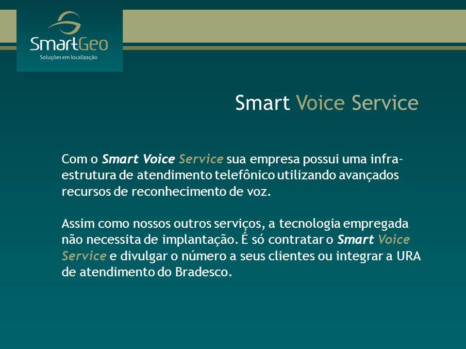 Smart Voice Service Com o Smart Voice Service sua empresa possui uma infra- estrutura de atendimento telefônico utilizando avançados recursos de recon