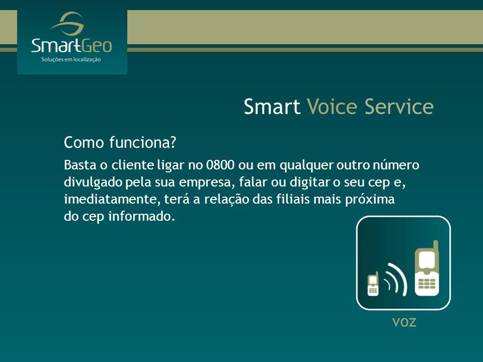 Smart Voice Service voz Como funciona? Basta o cliente ligar no 0800 ou em qualquer outro número divulgado pela sua empresa, falar ou digitar o seu ce