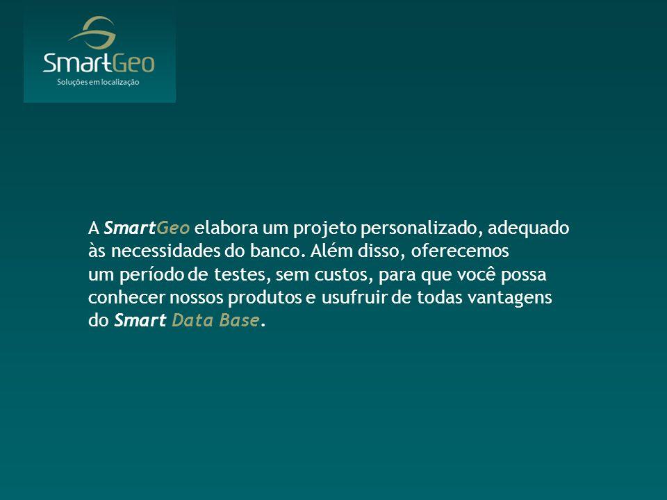 A SmartGeo elabora um projeto personalizado, adequado às necessidades do banco. Além disso, oferecemos um período de testes, sem custos, para que você