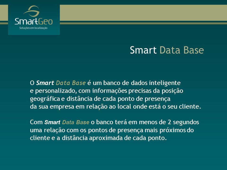 O Smart Data Base é um banco de dados inteligente e personalizado, com informações precisas da posição geográfica e distância de cada ponto de presenç