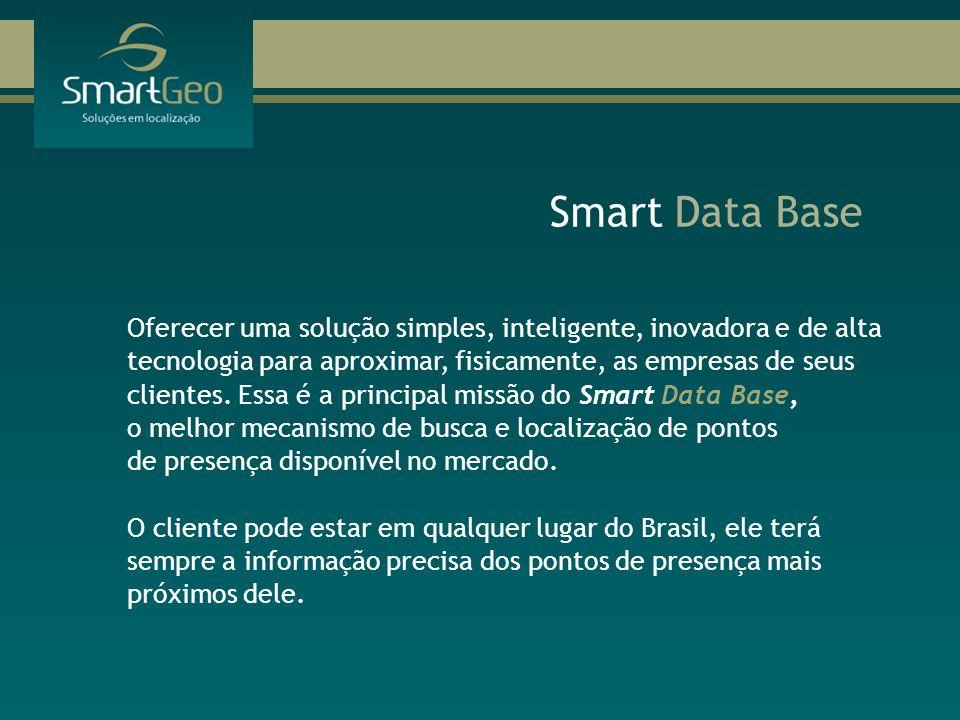 Smart Data Base Oferecer uma solução simples, inteligente, inovadora e de alta tecnologia para aproximar, fisicamente, as empresas de seus clientes. E