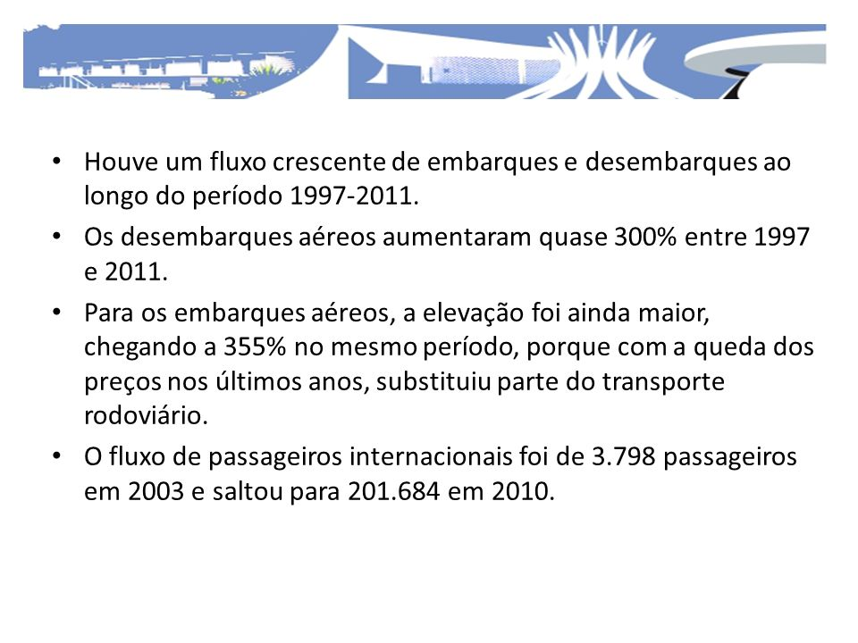Houve um fluxo crescente de embarques e desembarques ao longo do período 1997-2011. Os desembarques aéreos aumentaram quase 300% entre 1997 e 2011. Pa