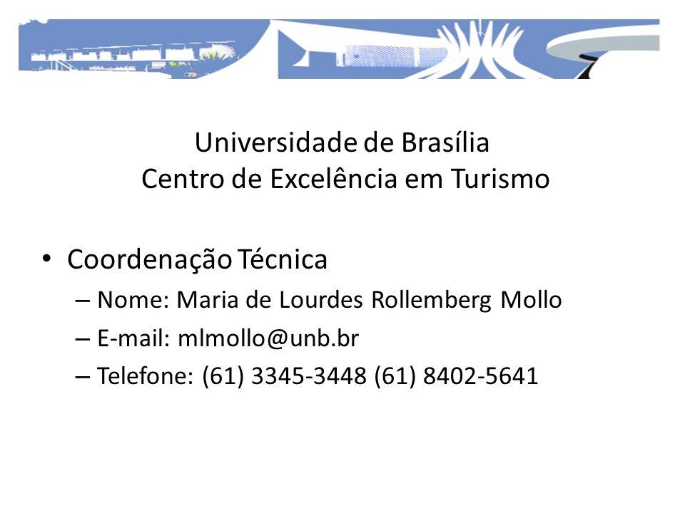 Universidade de Brasília Centro de Excelência em Turismo Coordenação Técnica – Nome: Maria de Lourdes Rollemberg Mollo – E-mail: mlmollo@unb.br – Tele
