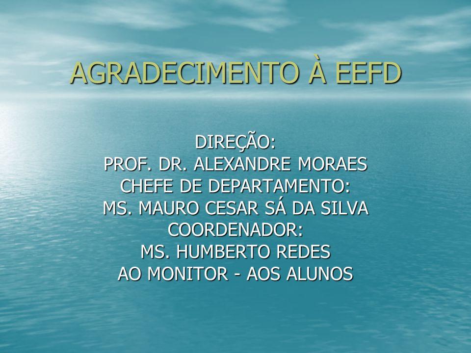 AGRADECIMENTO À EEFD DIREÇÃO: PROF. DR. ALEXANDRE MORAES CHEFE DE DEPARTAMENTO: MS. MAURO CESAR SÁ DA SILVA COORDENADOR: MS. HUMBERTO REDES AO MONITOR