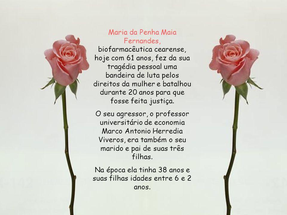 Maria da Penha Maia Fernandes, biofarmacêutica cearense, hoje com 61 anos, fez da sua tragédia pessoal uma bandeira de luta pelos direitos da mulher e batalhou durante 20 anos para que fosse feita justiça.