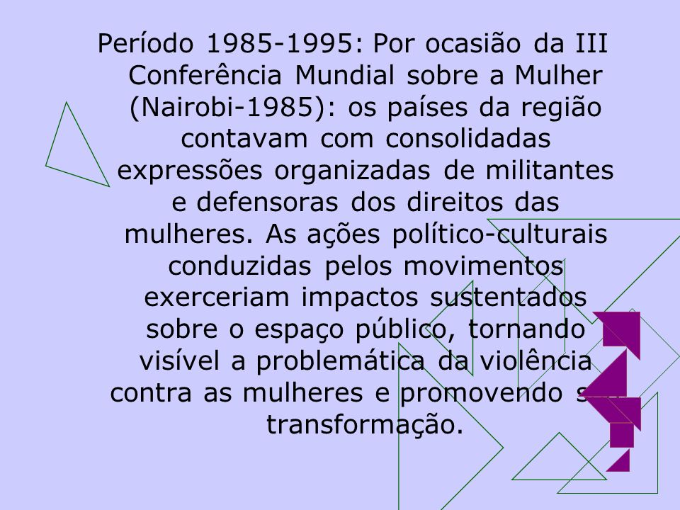 Período 1985-1995: Por ocasião da III Conferência Mundial sobre a Mulher (Nairobi-1985): os países da região contavam com consolidadas expressões orga