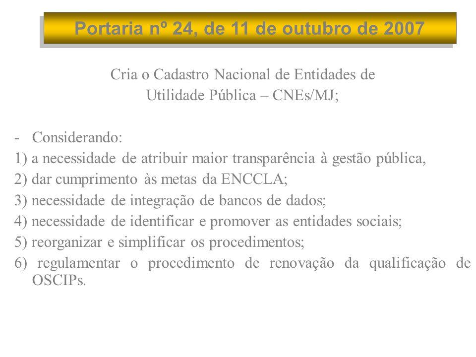 Portaria nº 24, de 11 de outubro de 2007 Cria o Cadastro Nacional de Entidades de Utilidade Pública – CNEs/MJ; -Considerando: 1) a necessidade de atri